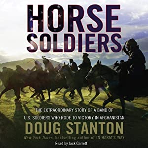 Horse Soldiers: The Extraordinary Story of a Band of US Soldiers Who Rode to Victory in Afghanistan | [Doug Stanton]