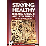 Staying Healthy in Asia, Africa and Latin America (Moon Handbooks)by Dirk G. Schroeder