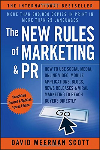 The New Rules of Marketing & PR: How to Use Social Media, Online Video, Mobile Applications, Blogs, News Releases, and Viral Marketing to R
