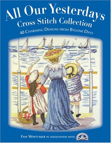 Image for All Our Yesterdays Cross Stitch Collection: 33 Charming Designs from Bygone Days