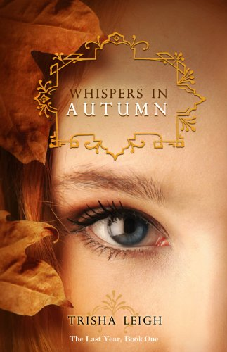 Whispers in Autumn (The Last Year, #1) by Trisha Leigh