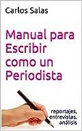 Manual para Escribir como un Periodista: reportajes,entrevistas, análisis (Spanish Edition)