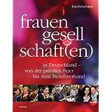 """Frauengesellschaft(en) in Deutschland �: von der privaten Feier bis zum Berufsverbandvon """"Eva Hehemann"""""""