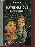 MATHEMATIQUE MODERNE / VOLUME 1. by Papy
