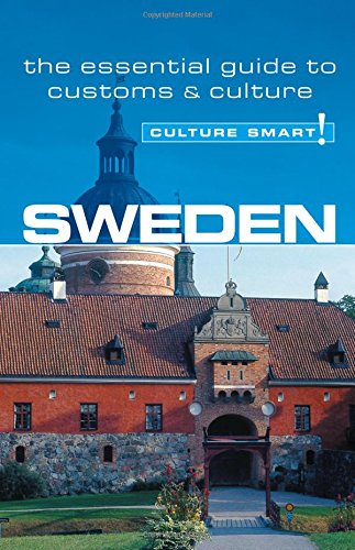 Sweden - Culture Smart!: The Essential Guide to Customs and Culture: A Quick Guide to Customs & Etiquette