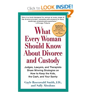 What Every Woman Should Know about Divorce and Custody Gayle Rosenwald Smith