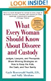 What Every Woman Should Know About Divorce and Custody (Rev): Judges, Lawyers, and Therapists Share Winning Strategies onHow toKeep the Kids, the Cash, and Your Sanity