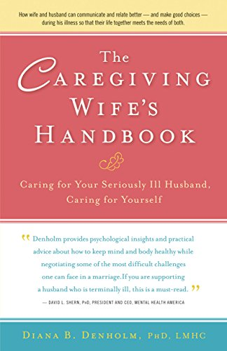 the-caregiving-wifes-handbook-caring-for-your-seriously-ill-husband-caring-for-yourself
