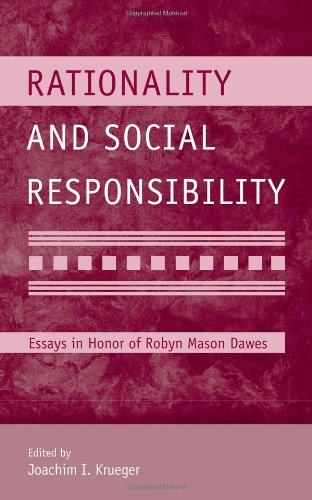 Rationality and Social Responsibility: Essays in Honor of Robyn Mason Dawes (Modern Pioneers in Psychological Science: An APS-Psychology Press Series)