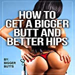 How to Get a Bigger Butt and Better Hips |  Bigger Butt