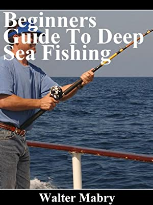 Beginners Guide To Deep Sea Fishing