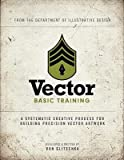 img - for Vector Basic Training: A Systematic Creative Process for Building Precision Vector Artwork [With DVD ROM]   [VECTOR BASIC TRAINING W/DVDROM] [Paperback] book / textbook / text book