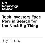 Tech Investors Face Peril in Search for the Next Big Thing | Nanette Byrnes