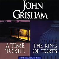 A Time to Kill & The King of Torts (       ungekürzt) von John Grisham Gesprochen von: Michael Beck
