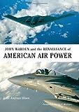 John Andreas Olsen John Warden and the Renaissance of American Air Power