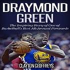 Draymond Green: The Inspiring Story of One of Basketball's Best All-Around Forwards (Basketball Biography Books) Hörbuch von Clayton Geoffreys Gesprochen von: Shoots Veis