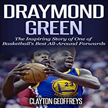 Draymond Green: The Inspiring Story of One of Basketball's Best All-Around Forwards (Basketball Biography Books) Audiobook by Clayton Geoffreys Narrated by Shoots Veis