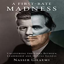 A First-Rate Madness: Uncovering the Links Between Leadership and Mental Illness (       UNABRIDGED) by Nassir Ghaemi Narrated by Sean Runnette