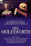 The Collected Supernatural and Weird Fiction of Mrs Molesworth-Including Two Novelettes,  Unexplained and The Shadow in the Moonlight, and Thirteen Short Stories of the Strange and Unusual