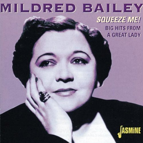 Mildred Bailey - Squeeze Me! - Big Hits From A Great Lady [original Recordings Remastered] - Zortam Music
