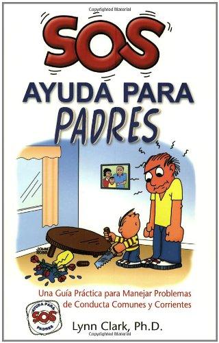 SOS Ayuda Para Padres: Una Guia Practica para Manejar Problemas de Conducta Comunes y Corrientes (Help for the Parents,