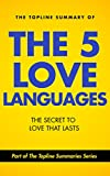 The Topline Summary of: The Five Love Languages - The Secret to a Love that Lasts (Topline Summaries)