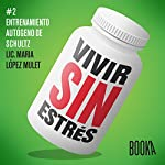 Vivir Sin Estres [Stress-Free Life]: Book 2 | Maria Lopéz Mulet