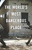 The Worlds Most Dangerous Place: Inside the Outlaw State of Somalia