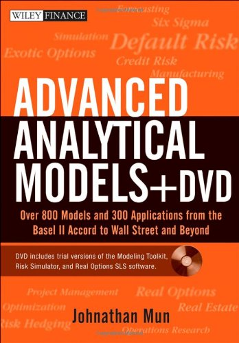 Advanced Analytical Models: Over 800 Models and 300 Applications from the Basel II Accord to Wall Street and Beyond (Wiley Finance)