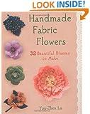 Handmade Fabric Flowers: 32 Beautiful Blooms to Make