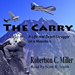 The Carry: A Life and Death Struggle on a Mountain | Robertson C. Miller