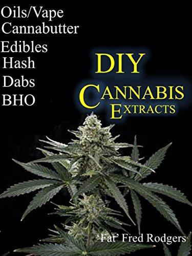DIY Cannabis: The Ultimate Guide to DIY Marijuana Extracts: Cannabis Oil, Dabs, Hash, Cannabutter, and Edibles (Marijuana seeds, Marijuana strains, indoor growing, cannabis dabbing)