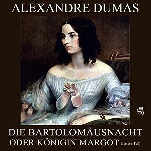 Die Bartholomäusnacht oder Königin Margot - Erster Teil Hörbuch