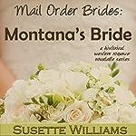 Mail Order Brides - Montana's Bride: A Historical Western Romance Novelette Series - Book 2 | Susette Williams