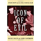 Icon of Evil: Hitler's Mufti and the Rise of Radical Islam ~ David G. Dalin