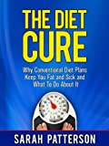 The Diet Cure: Why Conventional Diet Plans Keep You Fat and Sick and What To Do About It (Healthy Weight Loss)