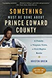 Image of Something Must Be Done About Prince Edward County: A Family, a Virginia Town, a Civil Rights Battle