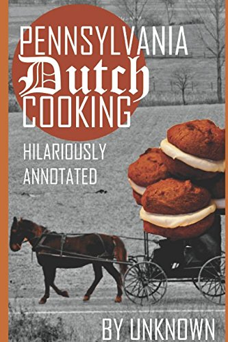 Pennsylvania Dutch Cooking: Hilariously Annotated for Your Cooking Enjoyment by Sadly Unknown