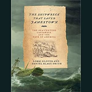 The Shipwreck That Saved Jamestown: The Sea Venture Castaways and the Fate of America | [Lorri Glover, Daniel Smith]