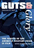 Guts and Glory: The Making of the American Military Image in Film