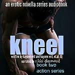 Kneel: The Action Series, Book 2 | Kaycee Veil,K.T. Veil