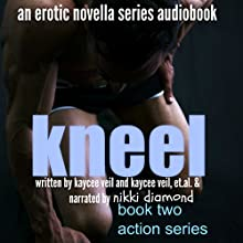 Kneel: The Action Series, Book 2 (       UNABRIDGED) by Kaycee Veil, K.T. Veil Narrated by Nikki Diamond