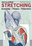 Enzyklopädie Stretching: Anatomie, Fitness, Prävention