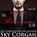 Working for the Billionaires Club: Book Two Audiobook by Sky Corgan Narrated by Jessica Eastwick