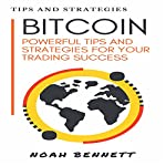 Bitcoin: Powerful Tips and Strategies for Your Trading Success   Noah Bennett