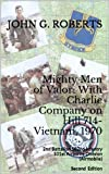 Mighty Men of Valor: With Charlie Company on Hill 714-Vietnam, 1970: 2nd Battalion 502nd Infantry 101st Airborne Division (Airmobile)  Second �Edition