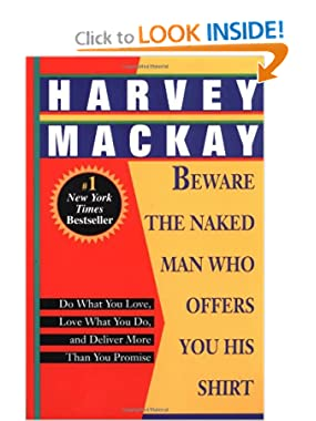 Beware the Naked Man Who Offers You His Shirt: Do What You Love, Love What You Do, and Deliver More Than You Promise
