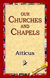 Our Churches and Chapels [Paperback] [2004] (Author) Atticus, 1st World Library, 1stworld Library