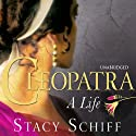 Cleopatra: A Life (       UNABRIDGED) by Stacy Schiff Narrated by Carole Boyd