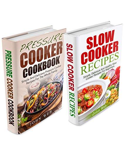 Slow Cooker Box Set - Pressure Cooker Cookbook & Slow Cooker Recipes (Pressure Cooking, Slow Cooking, Slow Cooker Recipes, Crock Pot Recipes) by John Web